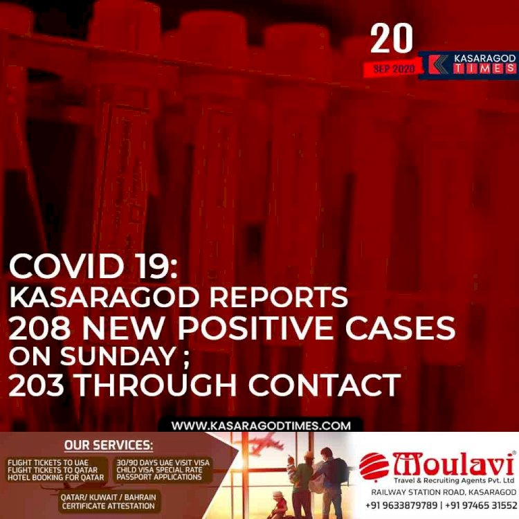COVID 19: KASARAGOD REPORTS 208 NEW POSITIVE CASES ON SUNDAY ; 203 THROUGH CONTACT