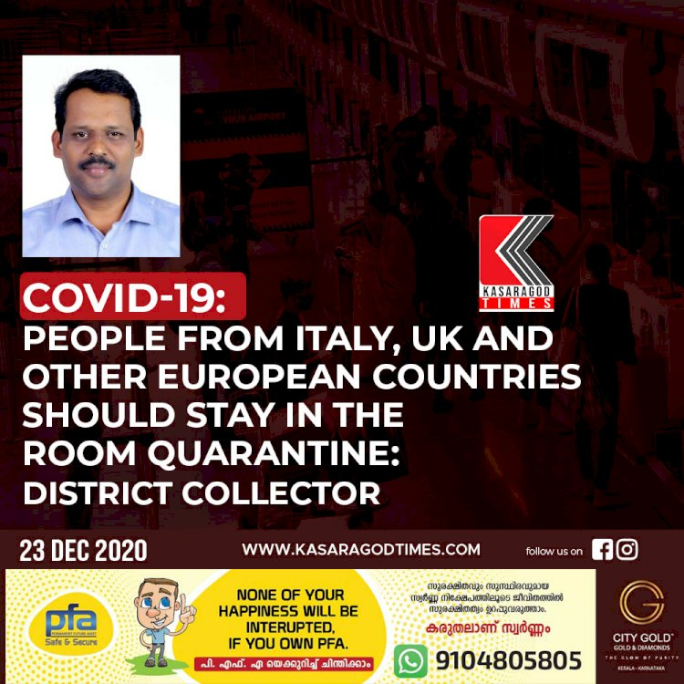 Covid-19: People from Italy, UK and other European countries should stay in the room quarantine: District Collector
