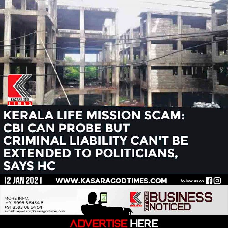 Kerala Life Mission scam: CBI can probe but criminal liability can't be extended to politicians, says HC